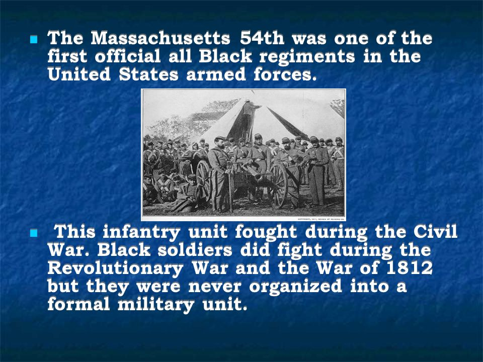 The Massachusetts 54th was one of the first official all Black regiments in the United States armed forces.