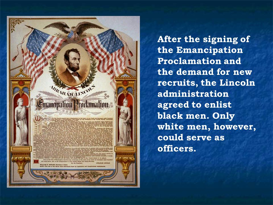 After the signing of the Emancipation Proclamation and the demand for new recruits, the Lincoln administration agreed to enlist black men.