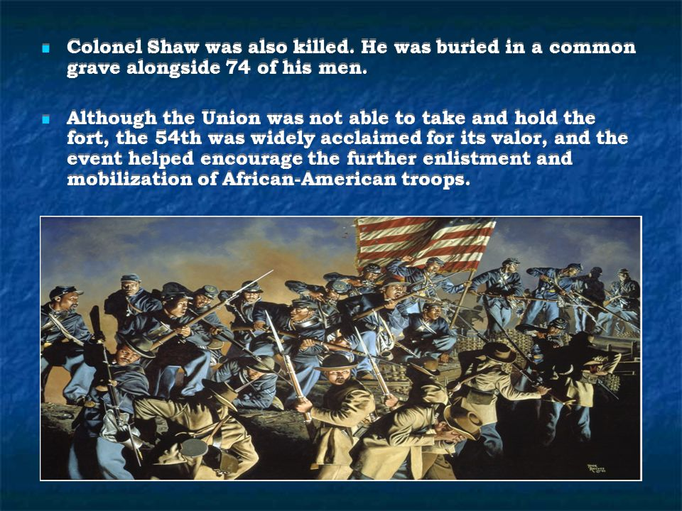 The Fifty-fourth continued to serve throughout the remainder of the war.