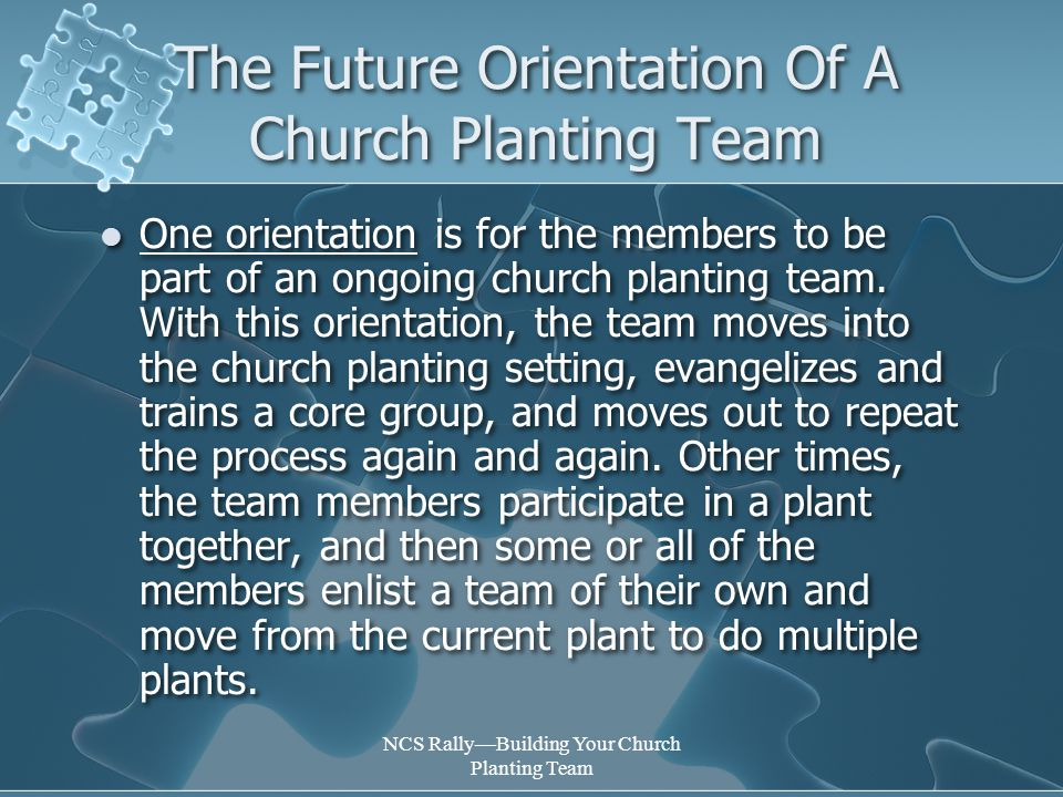 NCS Rally—Building Your Church Planting Team The Future Orientation Of A Church Planting Team One orientation is for the members to be part of an ongoing church planting team.