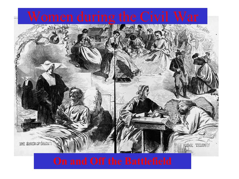 Women during the Civil War On and Off the Battlefield