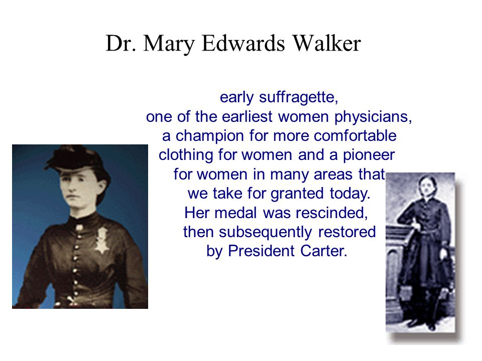 Dr. Mary Edwards Walker early suffragette, one of the earliest women physicians, a champion for more comfortable clothing for women and a pioneer for