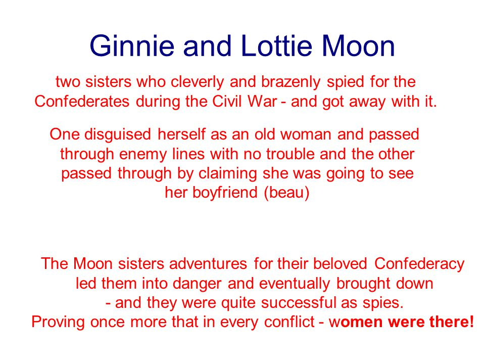 Ginnie and Lottie Moon two sisters who cleverly and brazenly spied for the Confederates during the Civil War - and got away with it.