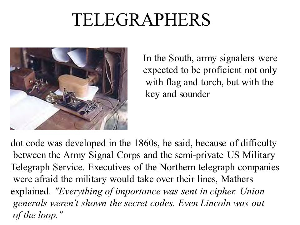 TELEGRAPHERS dot code was developed in the 1860s, he said, because of difficulty between the Army Signal Corps and the semi-private US Military Telegr