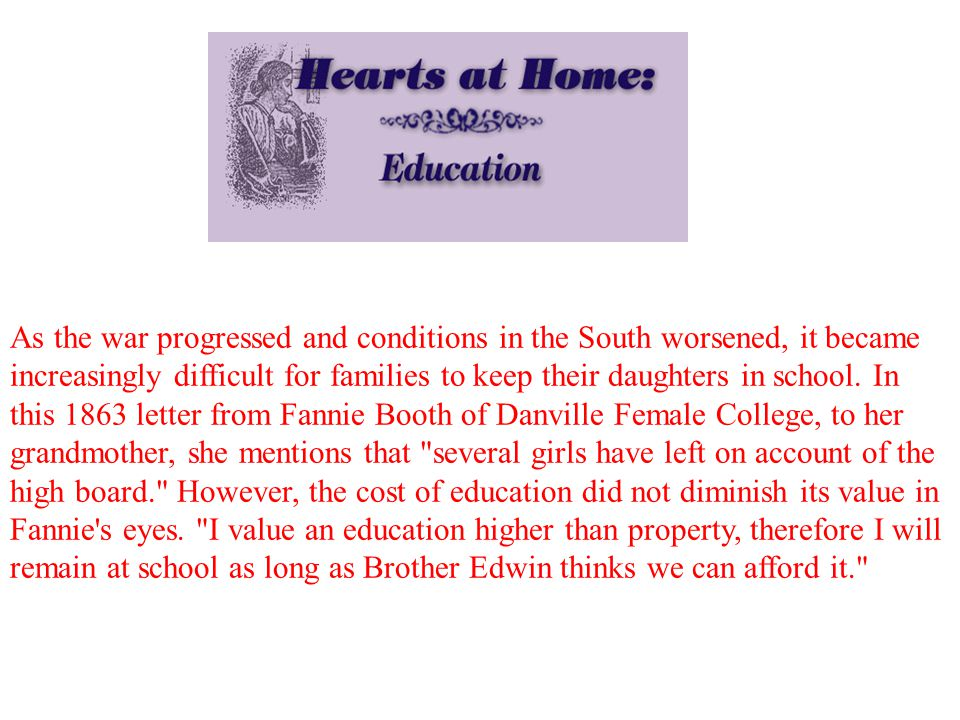 As the war progressed and conditions in the South worsened, it became increasingly difficult for families to keep their daughters in school.