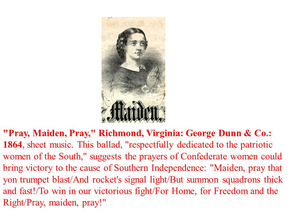 Pray, Maiden, Pray, Richmond, Virginia: George Dunn & Co.: 1864, sheet music.