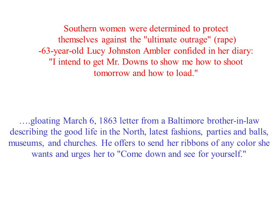 Southern women were determined to protect themselves against the ultimate outrage (rape) -63-year-old Lucy Johnston Ambler confided in her diary: I intend to get Mr.