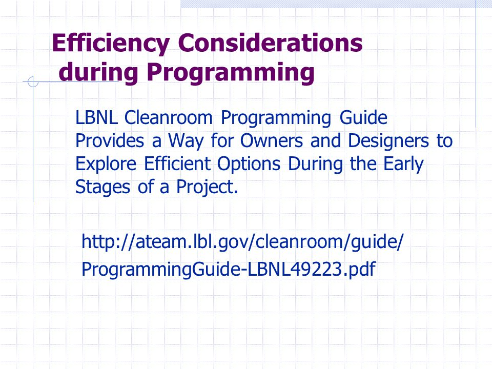 Efficiency Considerations during Programming LBNL Cleanroom Programming Guide Provides a Way for Owners and Designers to Explore Efficient Options During the Early Stages of a Project.