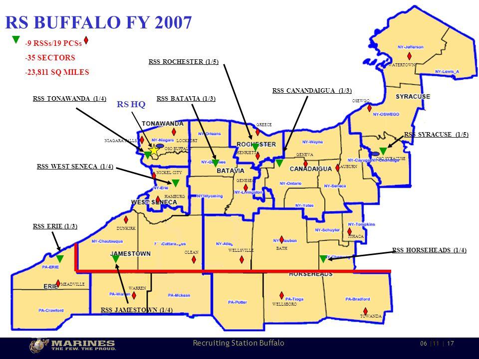 5 Recruiting Station Buffalo 06 |11 | 17 WNYSCC RSS BATAVIA (1/3) RSS ROCHESTER (1/5) RSS TONAWANDA (1/4) RSS CANANDAIGUA (1/3) RSS WEST SENECA (1/4) RSS ERIE (1/3) RSS SYRACUSE (1/5) RSS HORSEHEADS (1/4) RSS JAMESTOWN (1/4) RS BUFFALO FY 2007 -9 RSSs/19 PCSs -35 SECTORS -23,811 SQ MILES RS HQ WELLSBORO LOCKPORTNIAGARA FALLS HAMBURG TOWANDA ITHACA BATH GENEVA NICKEL CITY WARREN MEADVILLE GENESEO WELLSVILLE AUBURN GREECE OLEAN WATERTOWN OSEWGO HENRIETTA DUNKIRK OSO SYRACUSE OSO BUFFALO