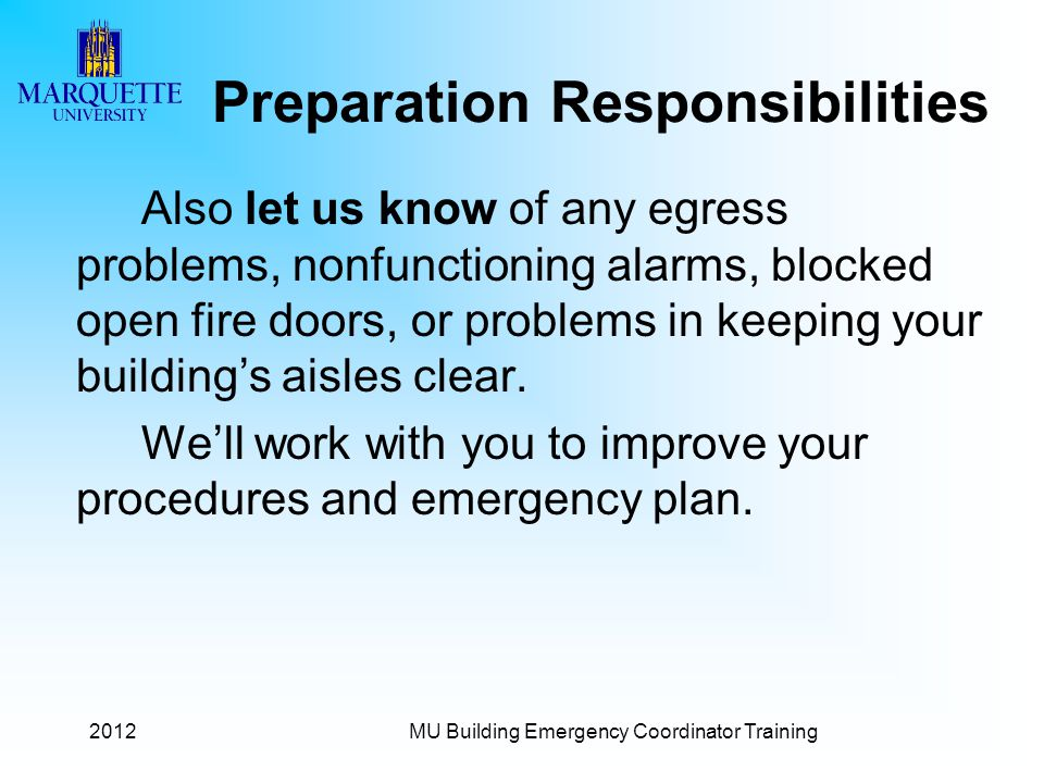2012MU Building Emergency Coordinator Training Preparation Responsibilities Also let us know of any egress problems, nonfunctioning alarms, blocked open fire doors, or problems in keeping your building's aisles clear.