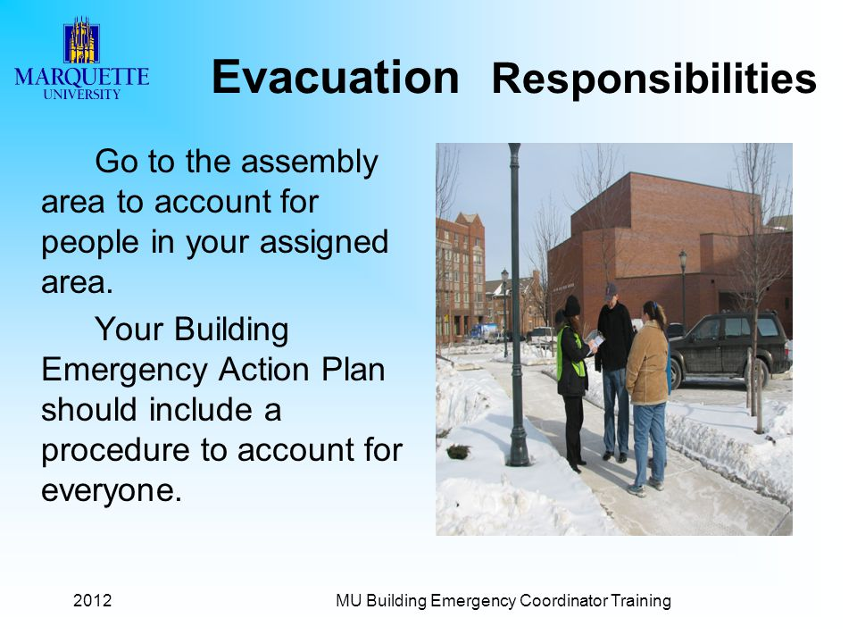2012MU Building Emergency Coordinator Training Evacuation Responsibilities Go to the assembly area to account for people in your assigned area.
