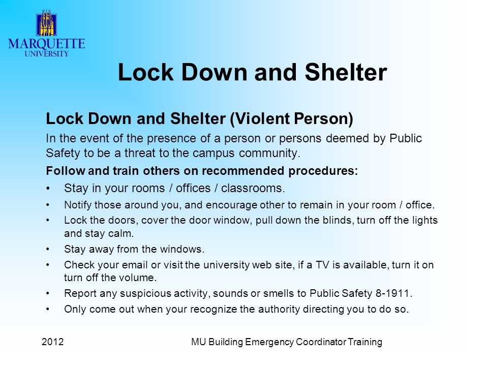 Lock Down and Shelter Lock Down and Shelter (Violent Person) In the event of the presence of a person or persons deemed by Public Safety to be a threat to the campus community.
