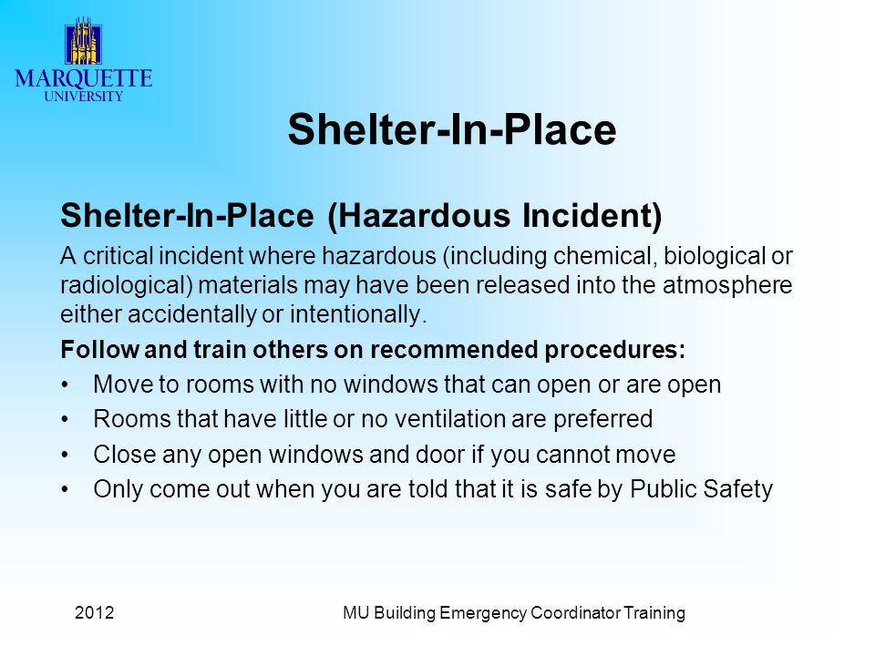 Shelter-In-Place Shelter-In-Place (Hazardous Incident) A critical incident where hazardous (including chemical, biological or radiological) materials may have been released into the atmosphere either accidentally or intentionally.