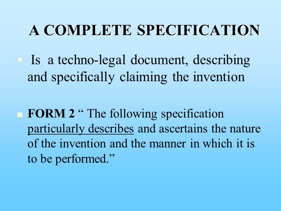 A COMPLETE SPECIFICATION A COMPLETE SPECIFICATION   Is a techno-legal document, describing and specifically claiming the invention FORM 2 The following specification particularly describes and ascertains the nature of the invention and the manner in which it is to be performed.