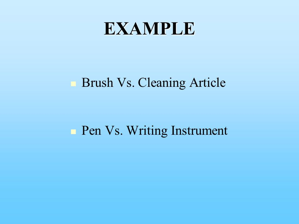 EXAMPLE Brush Vs. Cleaning Article Pen Vs. Writing Instrument