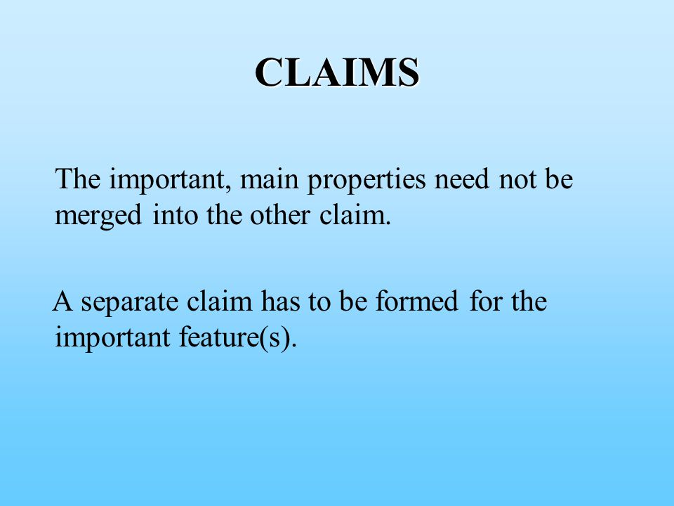 CLAIMS The important, main properties need not be merged into the other claim.