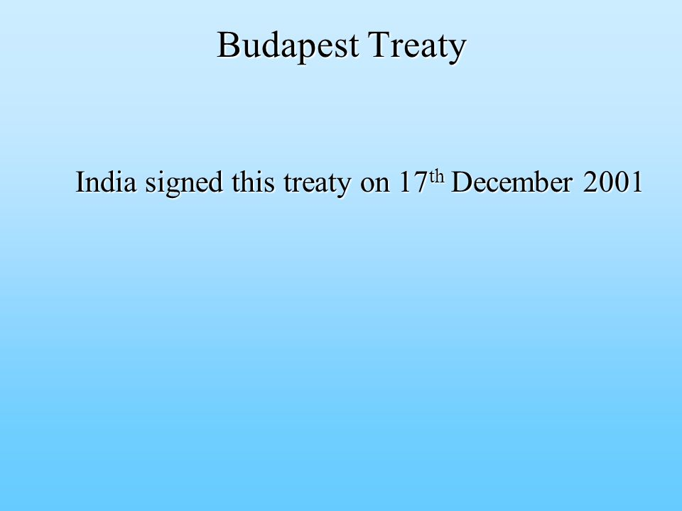 Budapest Treaty Budapest Treaty India signed this treaty on 17 th December 2001