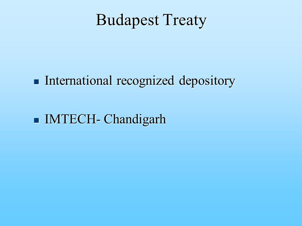 Budapest Treaty Budapest Treaty International recognized depository International recognized depository IMTECH- Chandigarh IMTECH- Chandigarh