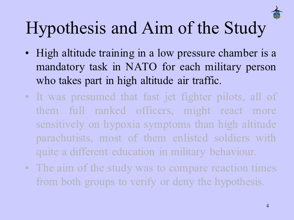4 Hypothesis and Aim of the Study High altitude training in a low pressure chamber is a mandatory task in NATO for each military person who takes part in high altitude air traffic.