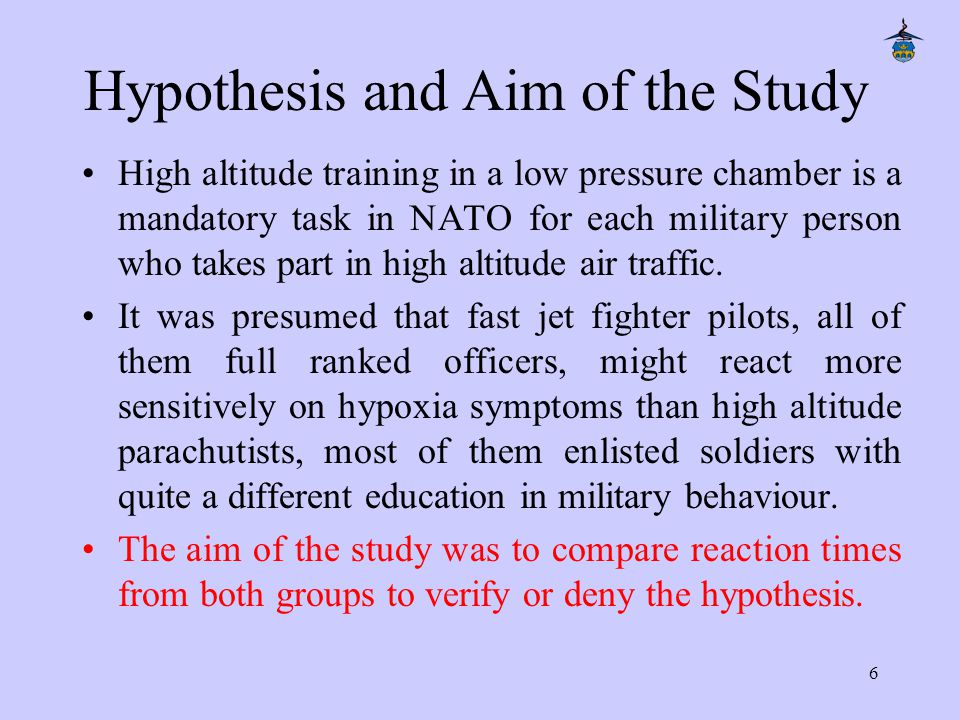 6 Hypothesis and Aim of the Study High altitude training in a low pressure chamber is a mandatory task in NATO for each military person who takes part in high altitude air traffic.