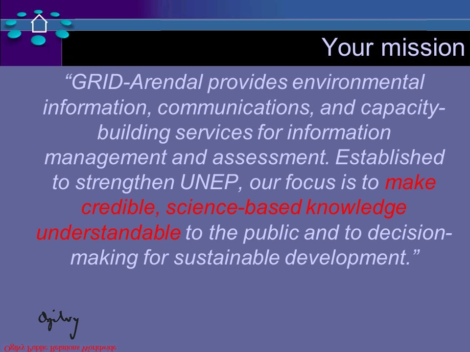Your mission GRID-Arendal provides environmental information, communications, and capacity- building services for information management and assessment.