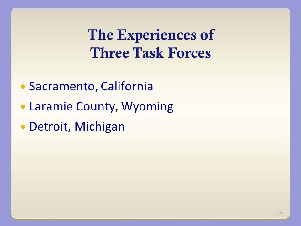 The Experiences of Three Task Forces Sacramento, California Laramie County, Wyoming Detroit, Michigan 10