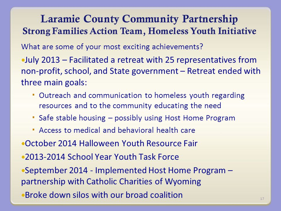Laramie County Community Partnership Strong Families Action Team, Homeless Youth Initiative What are some of your most exciting achievements.