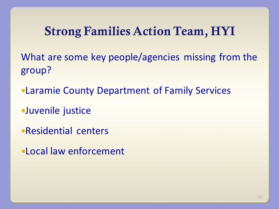 Strong Families Action Team, HYI What are some key people/agencies missing from the group.
