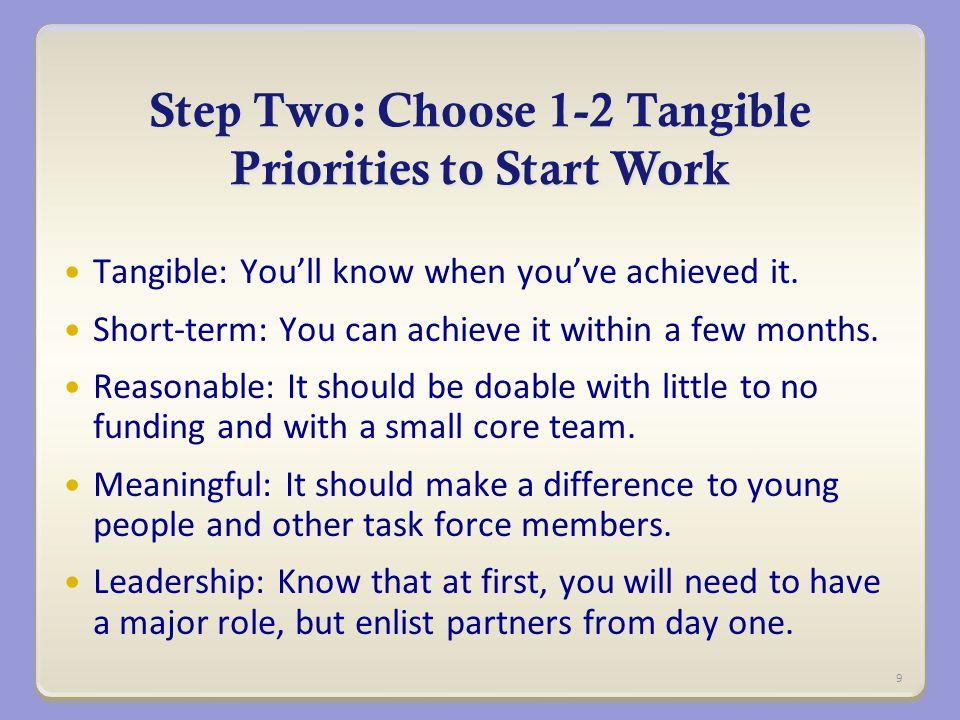 Step Two: Choose 1-2 Tangible Priorities to Start Work Tangible: You'll know when you've achieved it.