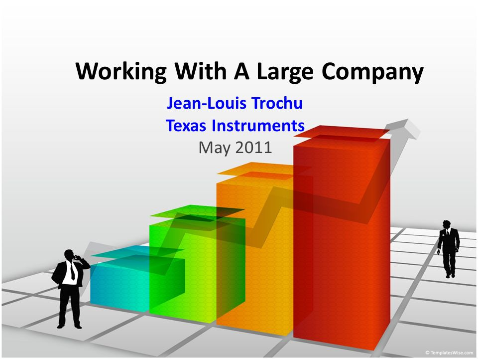 Working With A Large Company Jean-Louis Trochu Texas Instruments May 2011