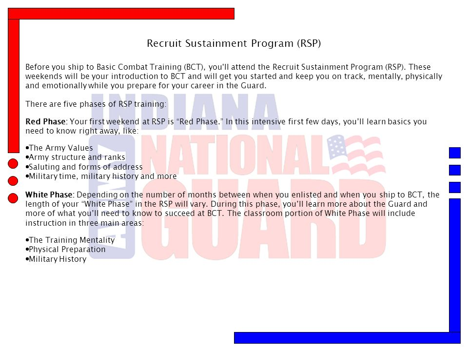 Recruit Sustainment Program (RSP) Before you ship to Basic Combat Training (BCT), you'll attend the Recruit Sustainment Program (RSP). These weekends