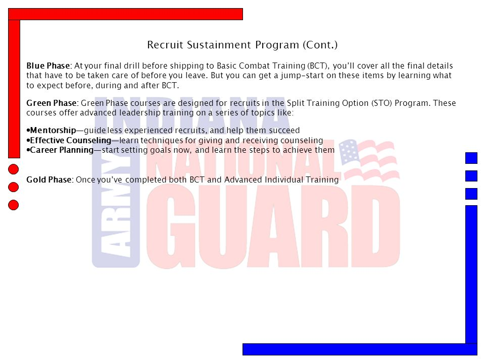 Recruit Sustainment Program (Cont.) Blue Phase: At your final drill before shipping to Basic Combat Training (BCT), you'll cover all the final details