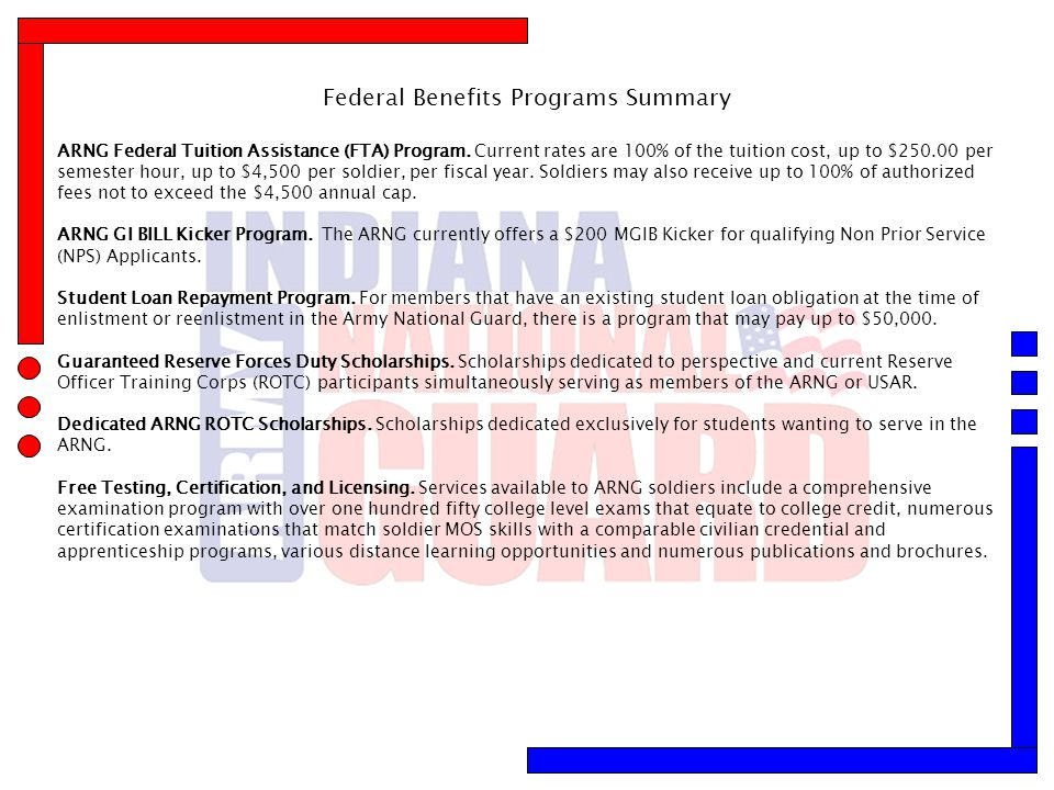 Federal Benefits Programs Summary ARNG Federal Tuition Assistance (FTA) Program. Current rates are 100% of the tuition cost, up to $250.00 per semeste