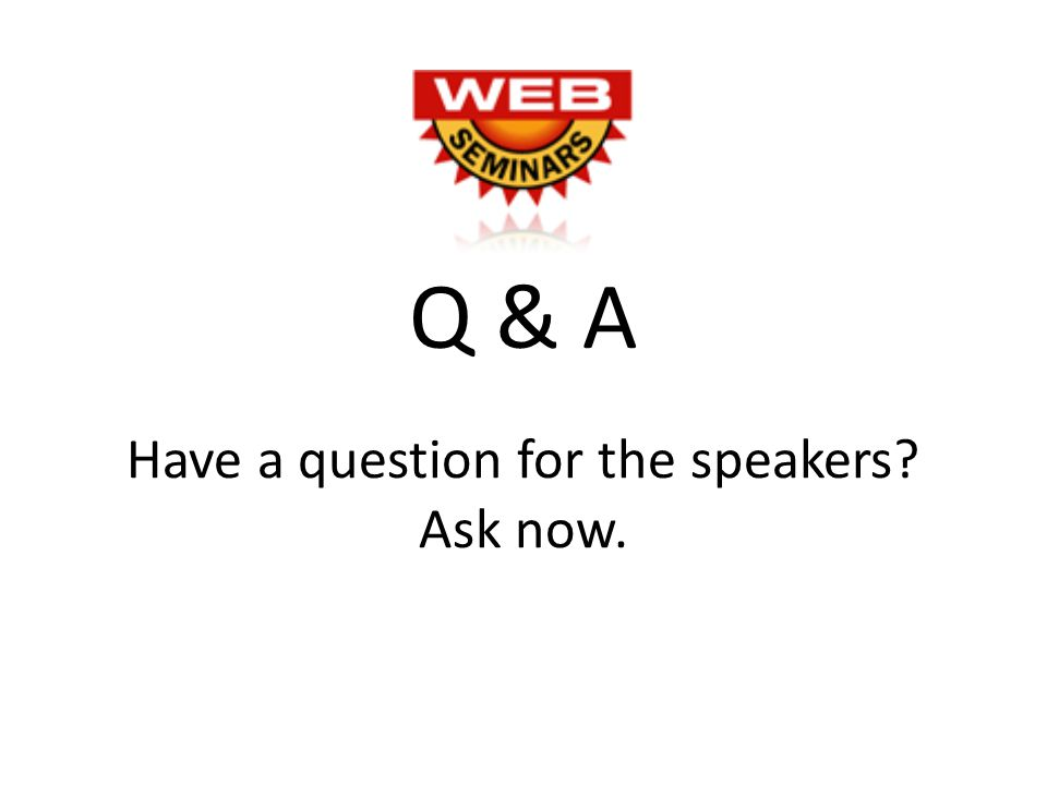 Have a question for the speakers Ask now. Q & A