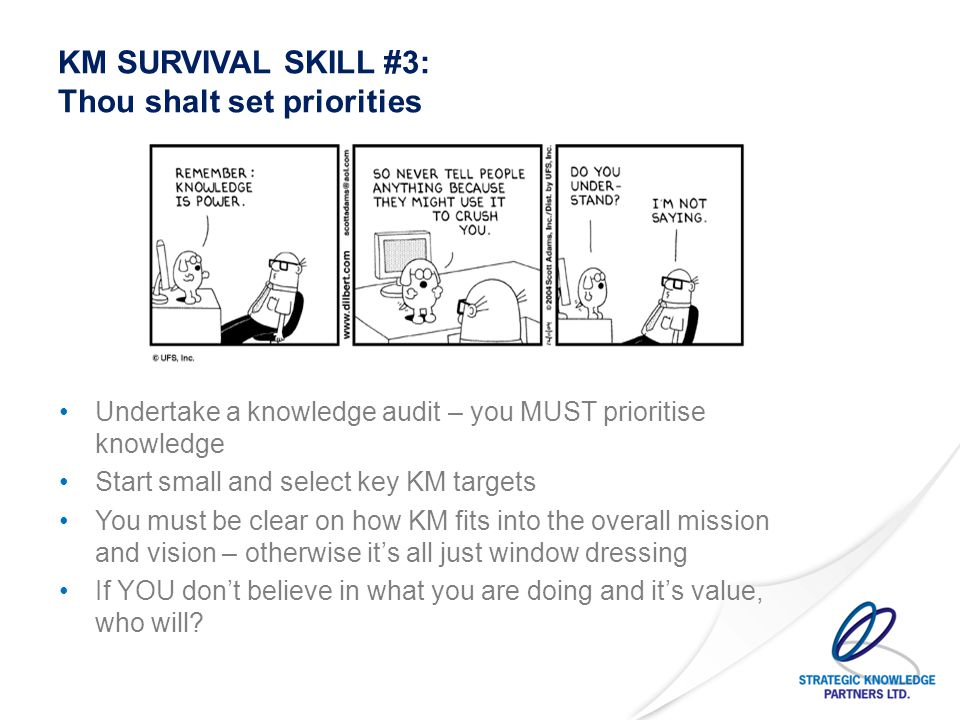 KM SURVIVAL SKILL #4: Paint a Negative Future Fear is a fantastic motivator – fear of losing money, fear of looking bad, fear of fatalities, fear of slipping in the rankings, fear of not having a hot project, etc.