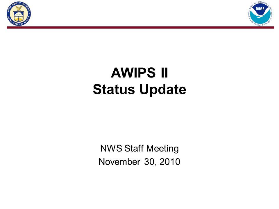 AWIPS II Status Update NWS Staff Meeting November 30, 2010