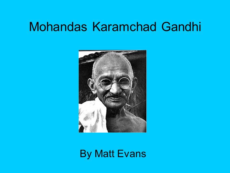 Mohandas Karamchad Gandhi By Matt Evans