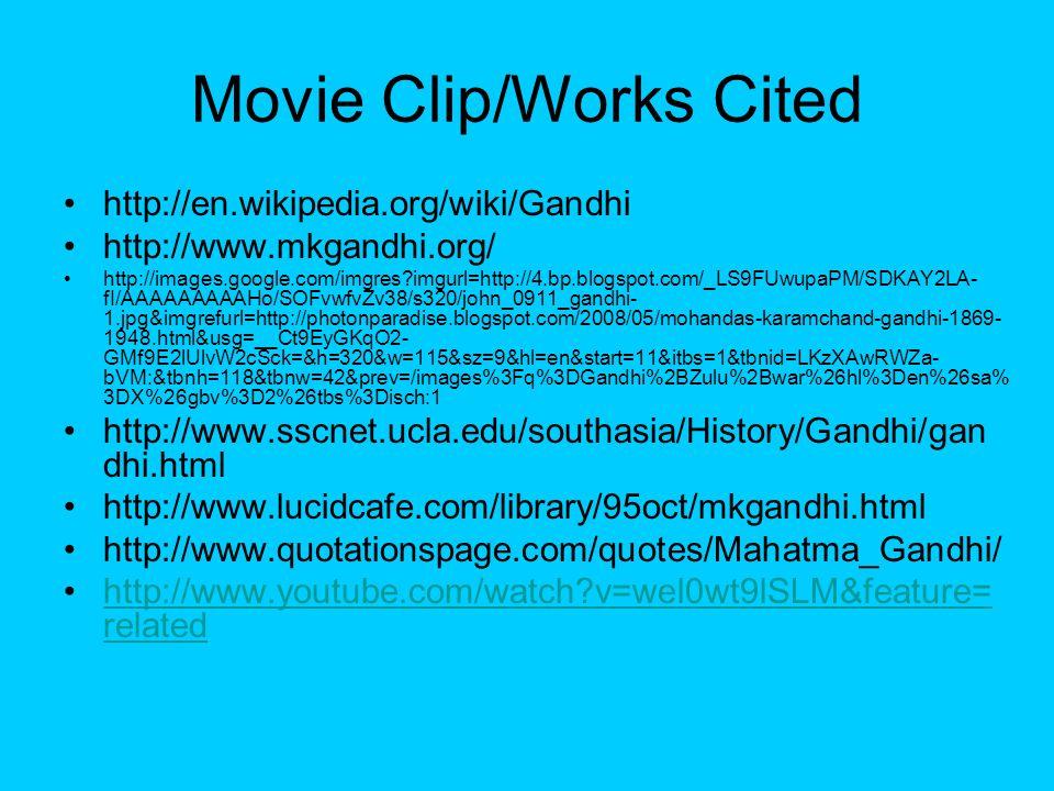 Movie Clip/Works Cited http://en.wikipedia.org/wiki/Gandhi http://www.mkgandhi.org/ http://images.google.com/imgres?imgurl=http://4.bp.blogspot.com/_L