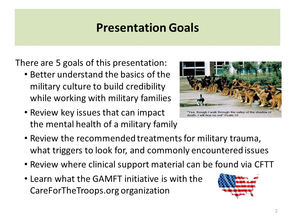Agenda 3 TopicDurationComments Intro and Opening10 Presenters, Goals and Agenda Oath of Enlistment CareForTheTroops.org20 Overview Mission / Role of Clinicians Show Key Website Components for Clinicians Review Enrollment and Marketing Assistance En'visioning' the Issues40 Brothers at War Trailer Audience Discussion Fraser Center Perspective Military Culture35 Jargon and Organization Deployment/Family Life Cycles Stressors Clinical Treatment Info45 Demographics PTSD-Signs and Treatments Family Therapy Approaches Case Study Insurance Considerations15 Insurance Overview @Fraser Ctr.