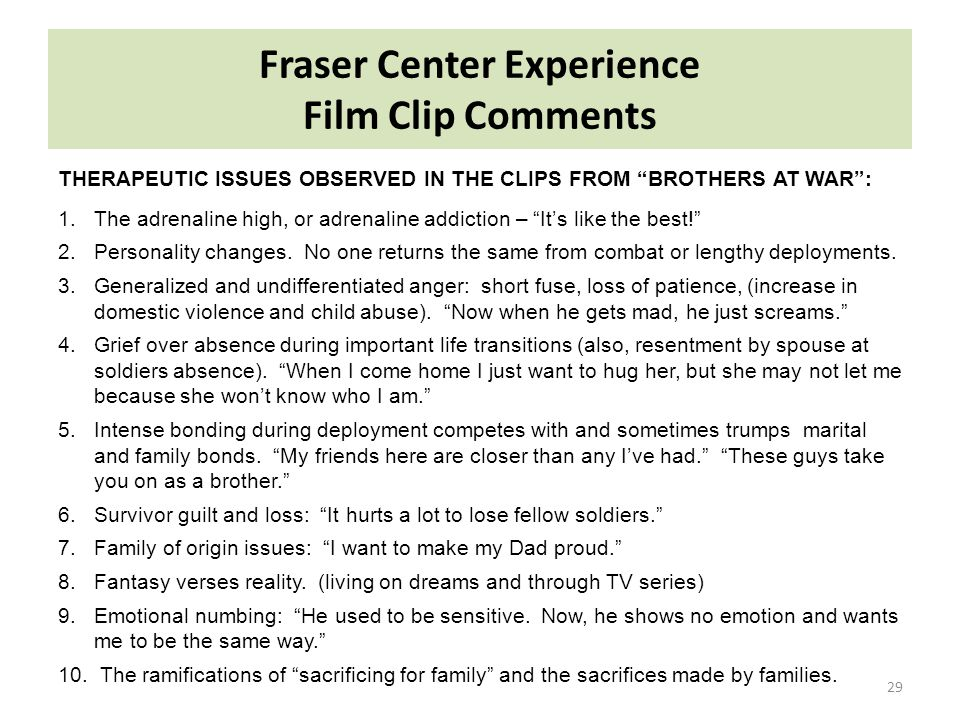 "Fraser Center Experience Film Clip Comments 29 1.The adrenaline high, or adrenaline addiction – ""It's like the best!"" 2.Personality changes. No one re"