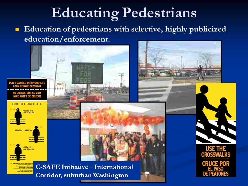 Educating Pedestrians Education of pedestrians with selective, highly publicized education/enforcement.