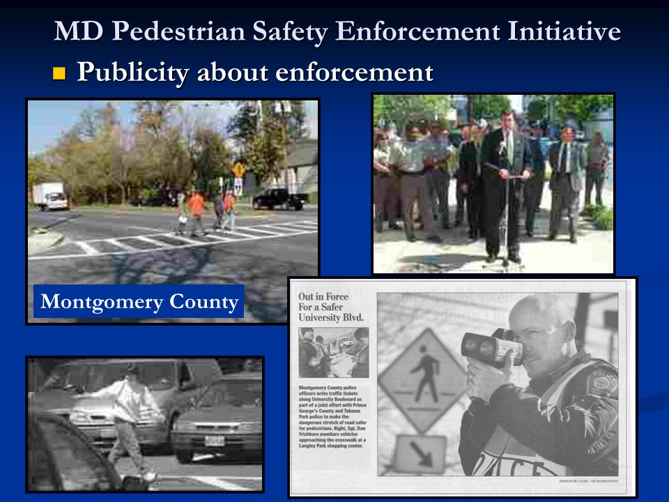 MD Pedestrian Safety Enforcement Initiative Montgomery County Publicity about enforcement Publicity about enforcement