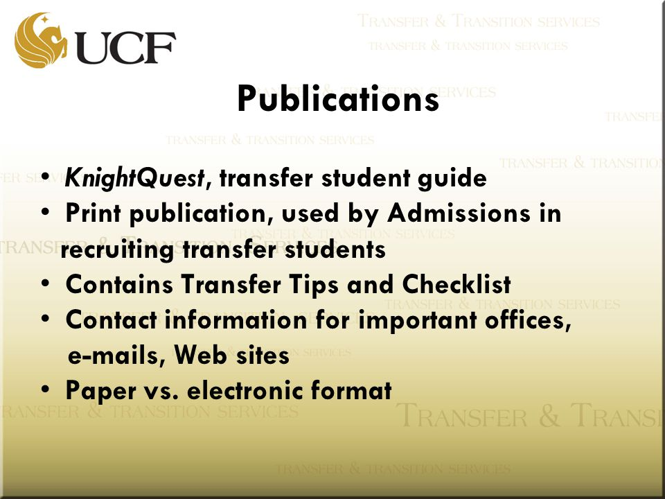 Publications KnightQuest, transfer student guide Print publication, used by Admissions in recruiting transfer students Contains Transfer Tips and Checklist Contact information for important offices,  s, Web sites Paper vs.
