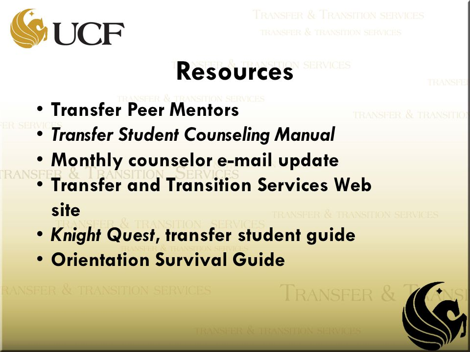 Transfer Peer Mentors Transfer Student Counseling Manual Monthly counselor e-mail update Transfer and Transition Services Web site Knight Quest, transfer student guide Orientation Survival Guide Resources