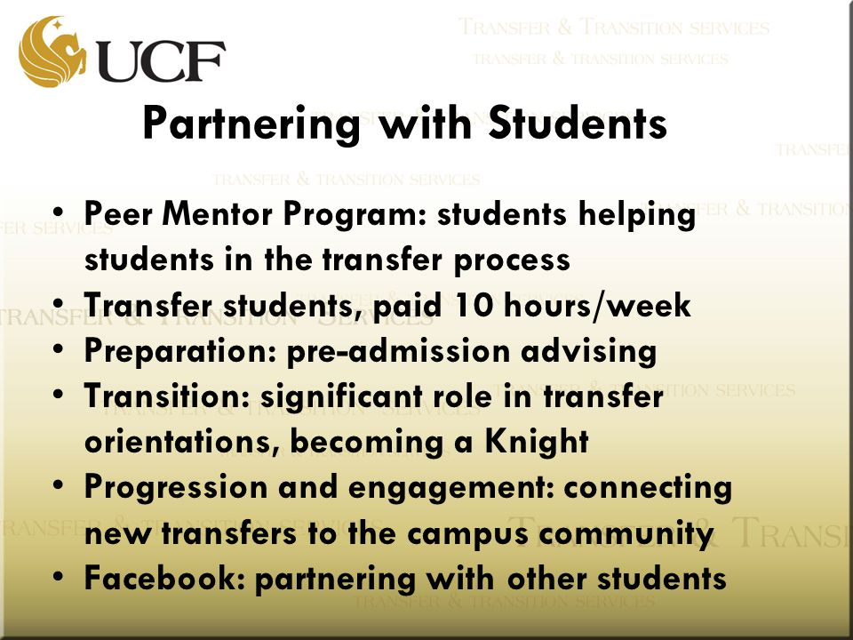 Partnering with Students Peer Mentor Program: students helping students in the transfer process Transfer students, paid 10 hours/week Preparation: pre