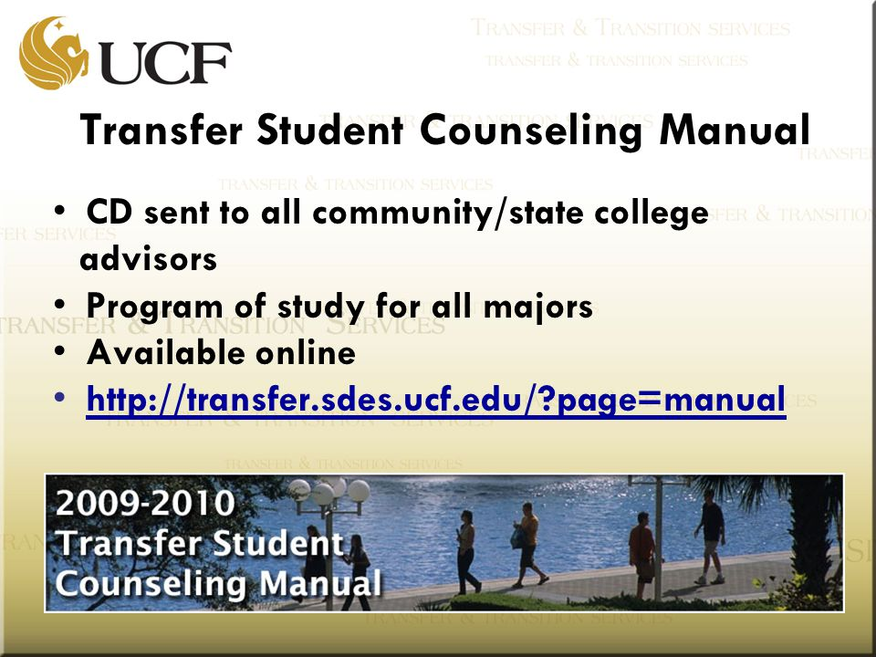 Transfer Student Counseling Manual CD sent to all community/state college advisors Program of study for all majors Available online http://transfer.sdes.ucf.edu/ page=manual