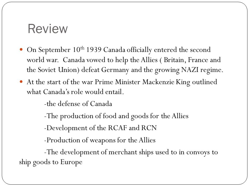 Review On September 10 th 1939 Canada officially entered the second world war.