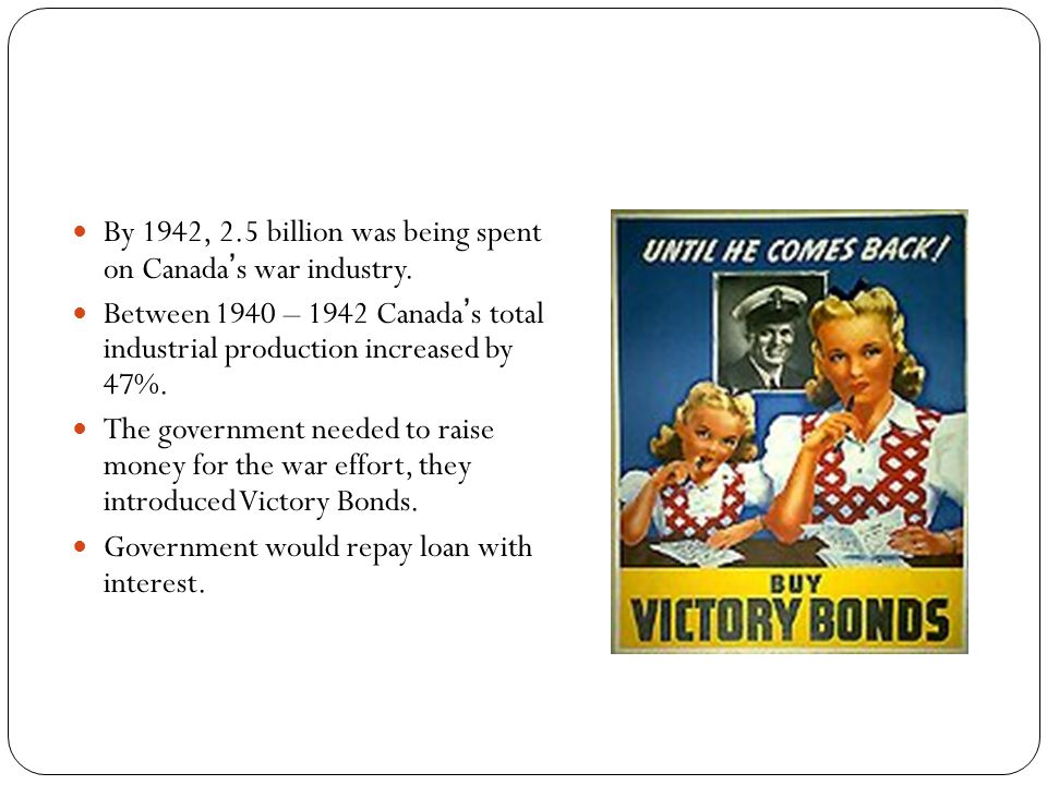 By 1942, 2.5 billion was being spent on Canada ' s war industry. Between 1940 – 1942 Canada ' s total industrial production increased by 47%. The gove
