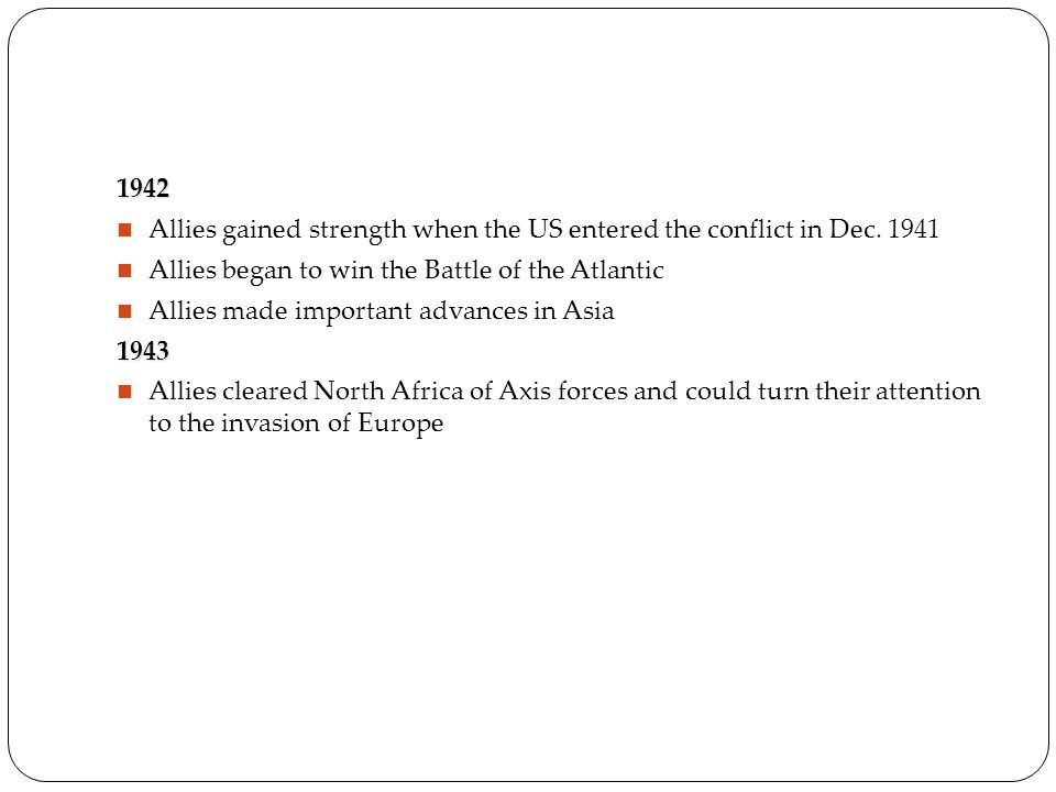 1942 Allies gained strength when the US entered the conflict in Dec.