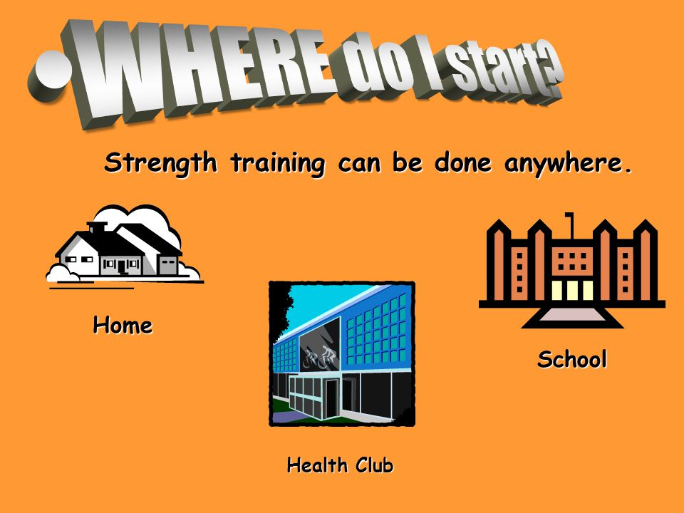 Home School Strength training can be done anywhere. Health Club